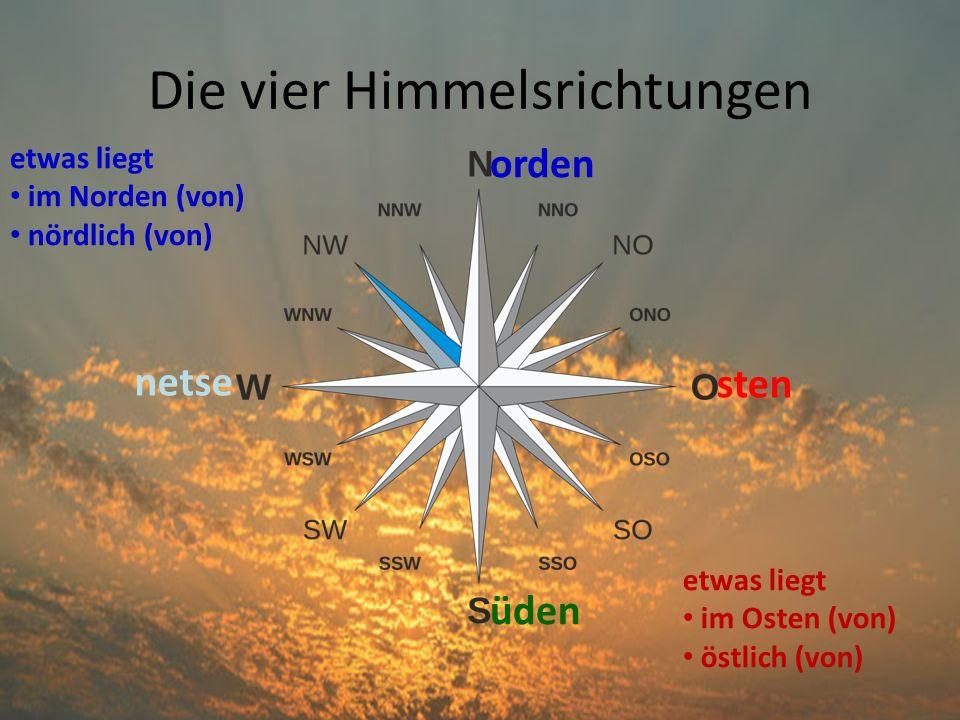 Die vier Himmelsrichtungen sten orden netse üden etwas liegt im Osten (von) östlich (von) etwas liegt im Norden (von) nördlich (von)