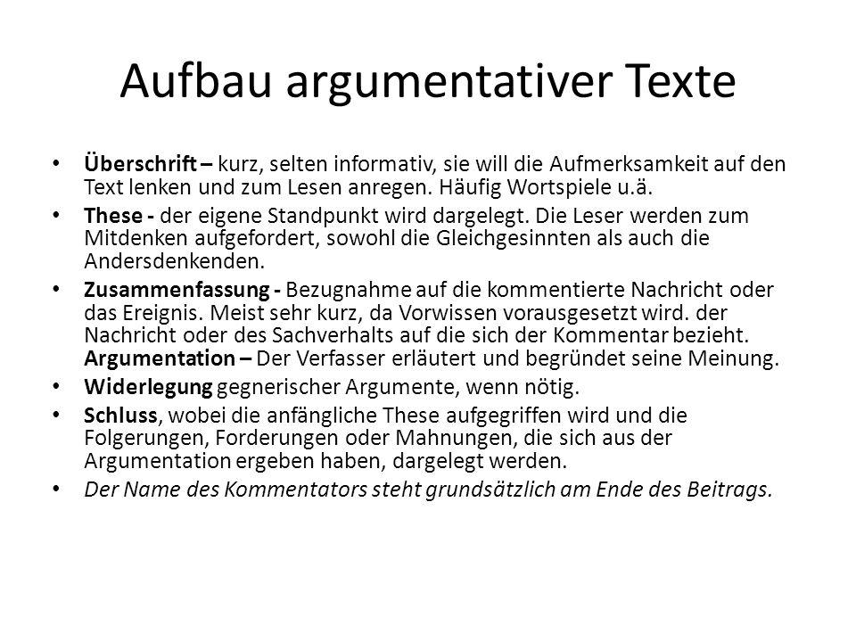 Aufbau argumentativer Texte Überschrift – kurz, selten informativ, sie will die Aufmerksamkeit auf den Text lenken und zum Lesen anregen. Häufig Worts