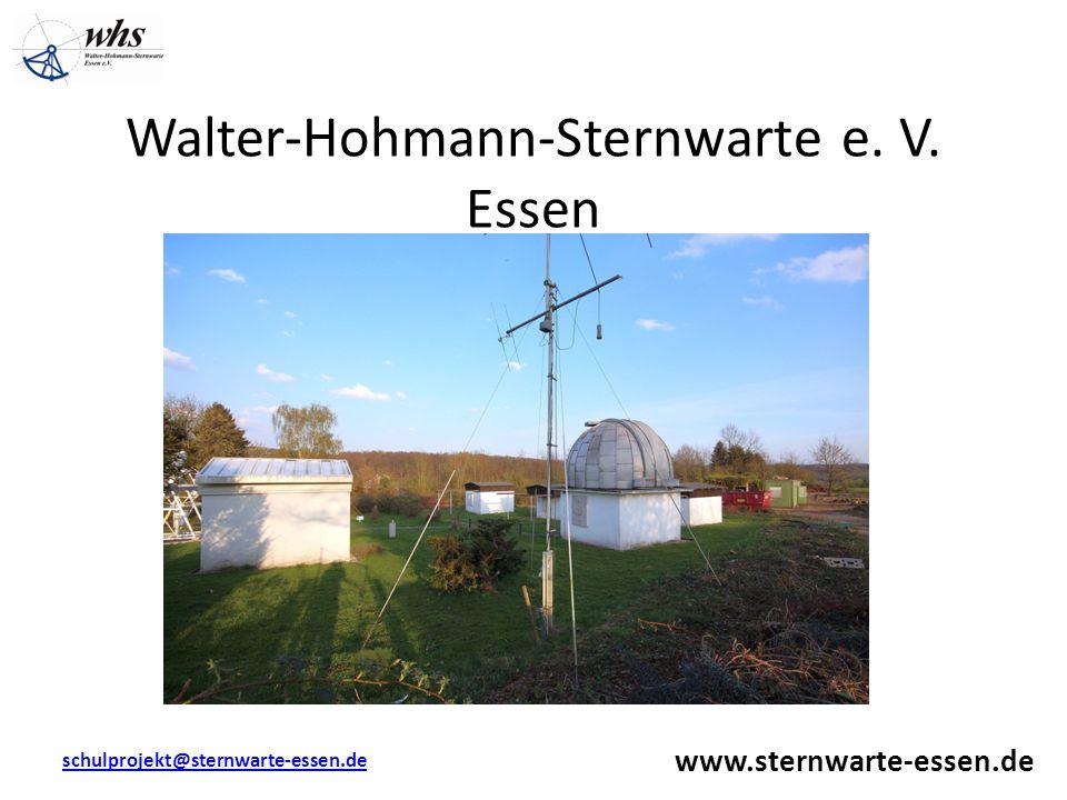 Walter-Hohmann-Sternwarte e. V. Essen www.sternwarte-essen.de schulprojekt@sternwarte-essen.de