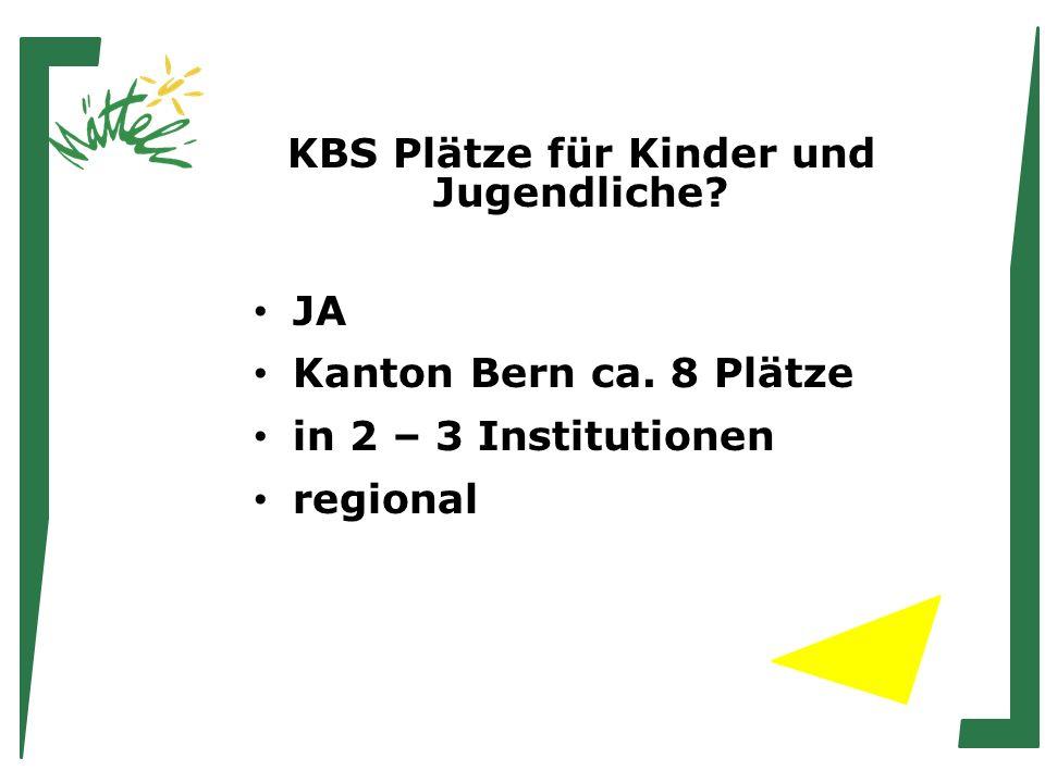 KBS Plätze für Kinder und Jugendliche JA Kanton Bern ca. 8 Plätze in 2 – 3 Institutionen regional