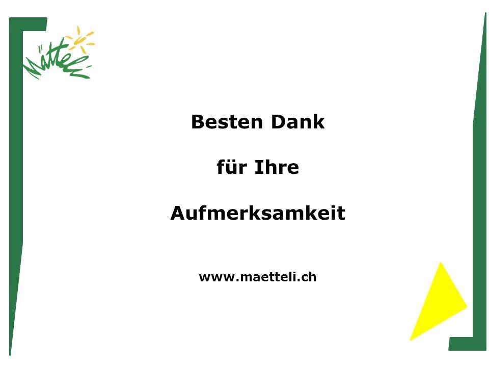 Besten Dank für Ihre Aufmerksamkeit www.maetteli.ch