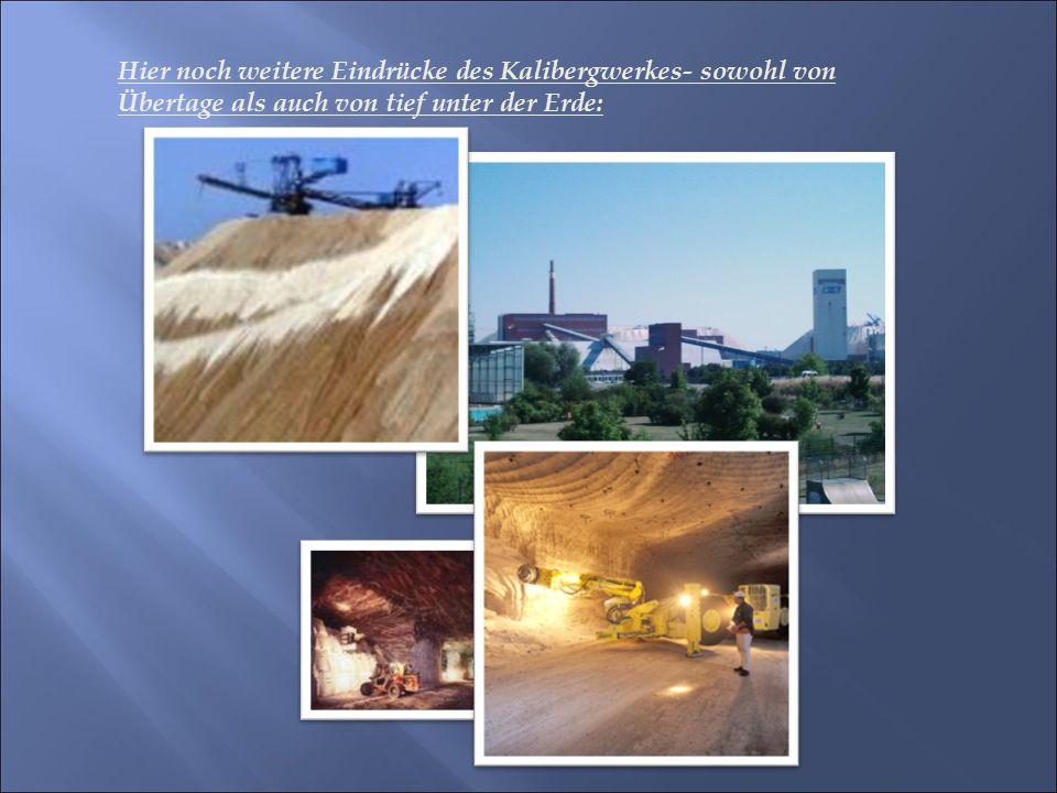Hier noch weitere Eindrücke des Kalibergwerkes- sowohl von Übertage als auch von tief unter der Erde: