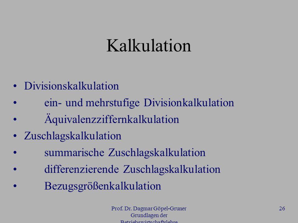 Prof. Dr. Dagmar Göpel-Gruner Grundlagen der Betriebswirtschaftslehre 26 Kalkulation Divisionskalkulation ein- und mehrstufige Divisionkalkulation Äqu