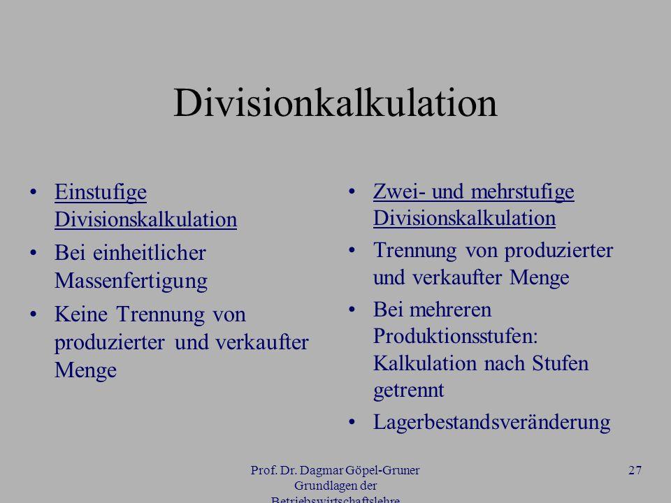 Prof. Dr. Dagmar Göpel-Gruner Grundlagen der Betriebswirtschaftslehre 27 Divisionkalkulation Einstufige Divisionskalkulation Bei einheitlicher Massenf