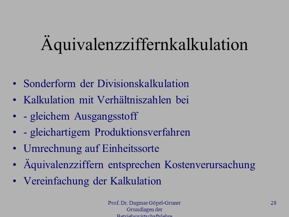 Prof. Dr. Dagmar Göpel-Gruner Grundlagen der Betriebswirtschaftslehre 28 Äquivalenzziffernkalkulation Sonderform der Divisionskalkulation Kalkulation