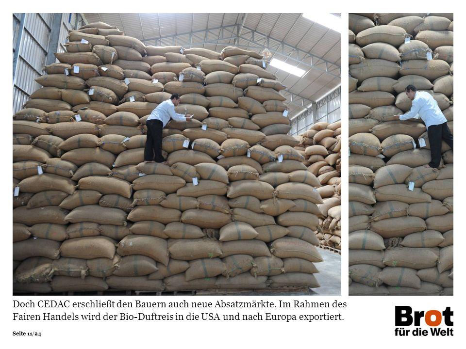 Seite 11/24 Doch CEDAC erschließt den Bauern auch neue Absatzmärkte. Im Rahmen des Fairen Handels wird der Bio-Duftreis in die USA und nach Europa exp