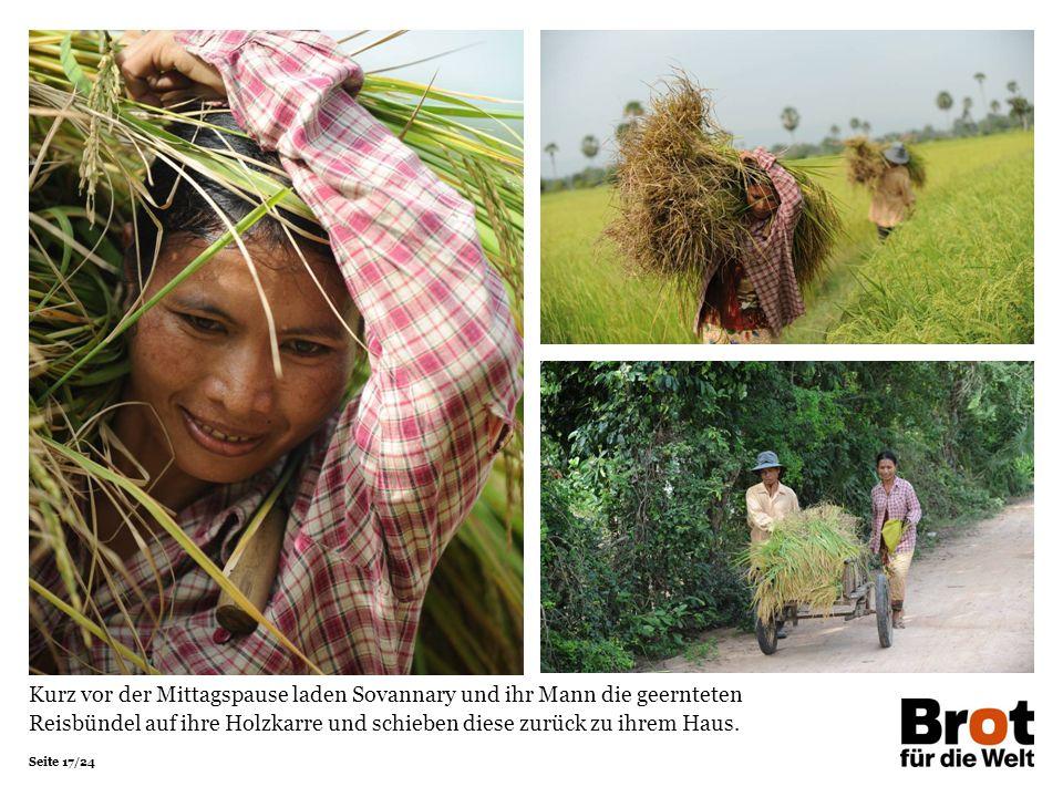 Seite 17/24 Kurz vor der Mittagspause laden Sovannary und ihr Mann die geernteten Reisbündel auf ihre Holzkarre und schieben diese zurück zu ihrem Hau
