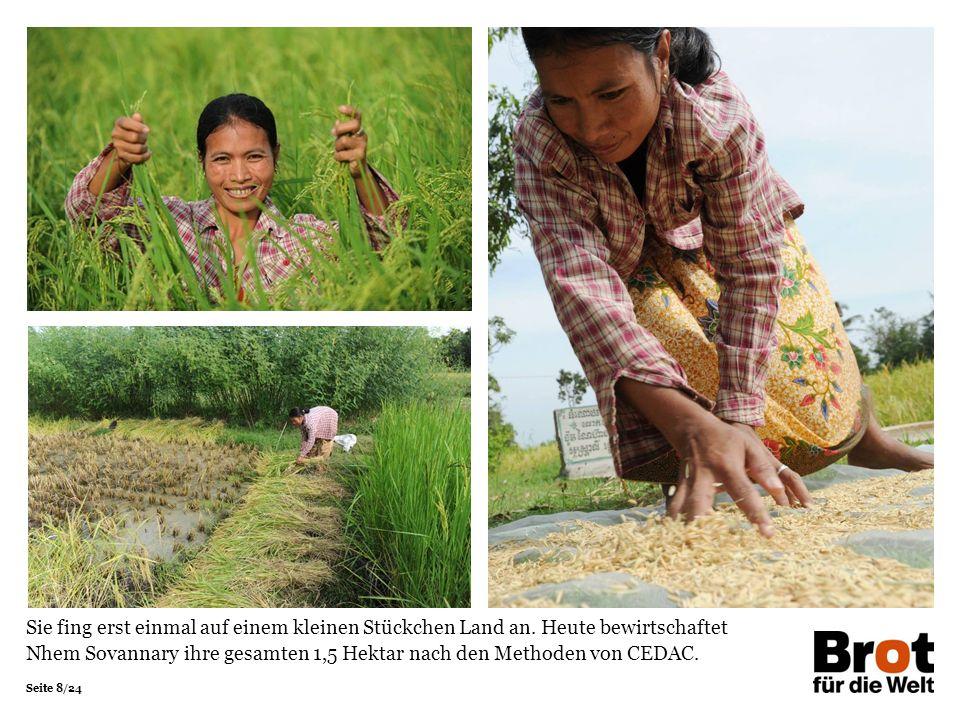 Seite 8/24 Sie fing erst einmal auf einem kleinen Stückchen Land an. Heute bewirtschaftet Nhem Sovannary ihre gesamten 1,5 Hektar nach den Methoden vo