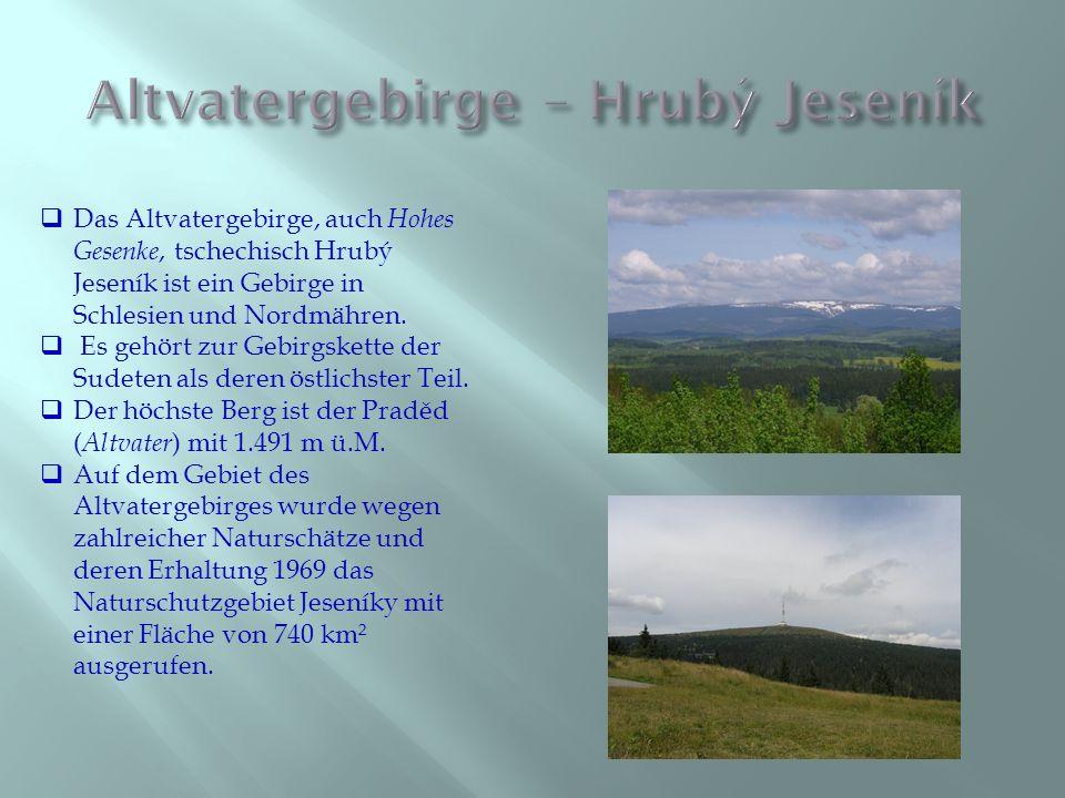  Das Altvatergebirge, auch Hohes Gesenke, tschechisch Hrubý Jeseník ist ein Gebirge in Schlesien und Nordmähren.  Es gehört zur Gebirgskette der Sud