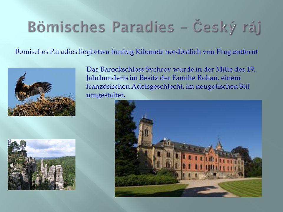 Bömisches Paradies liegt etwa fünfzig Kilometr nordöstlich von Prag entfernt Das Barockschloss Sychrov wurde in der Mitte des 19. Jahrhunderts im Besi