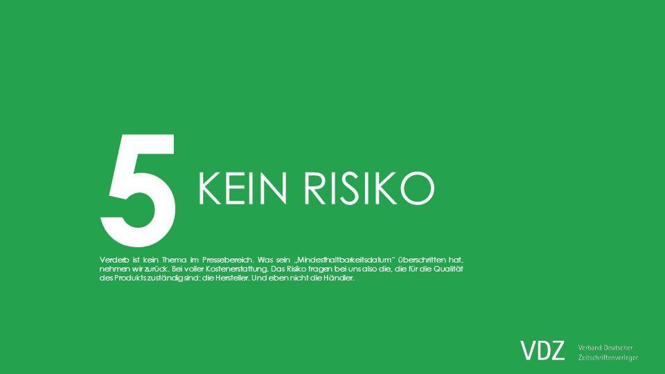 5 KEIN RISIKO Verderb ist kein Thema im Pressebereich.