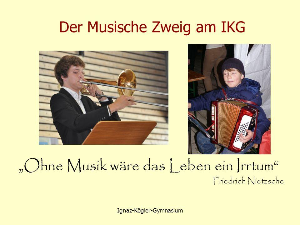 """Der Musische Zweig am IKG """"Ohne Musik wäre das Leben ein Irrtum Friedrich Nietzsche Ignaz-Kögler-Gymnasium"""