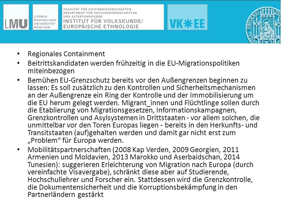 Regionales Containment Beitrittskandidaten werden frühzeitig in die EU-Migrationspolitiken miteinbezogen Bemühen EU-Grenzschutz bereits vor den Außeng