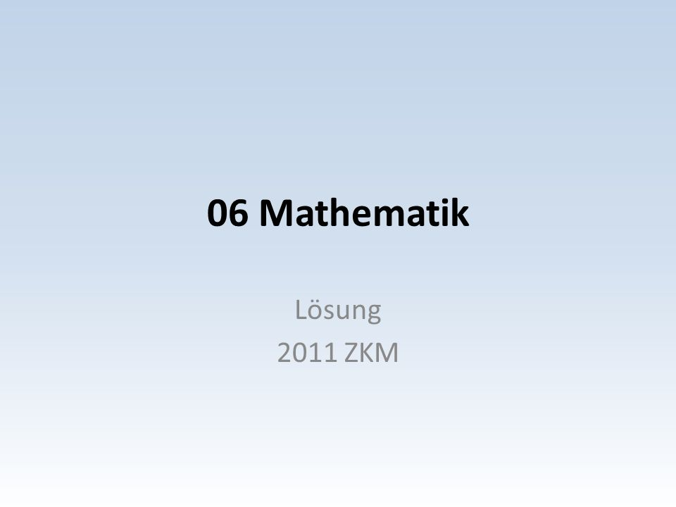 06 Mathematik Lösung 2011 ZKM