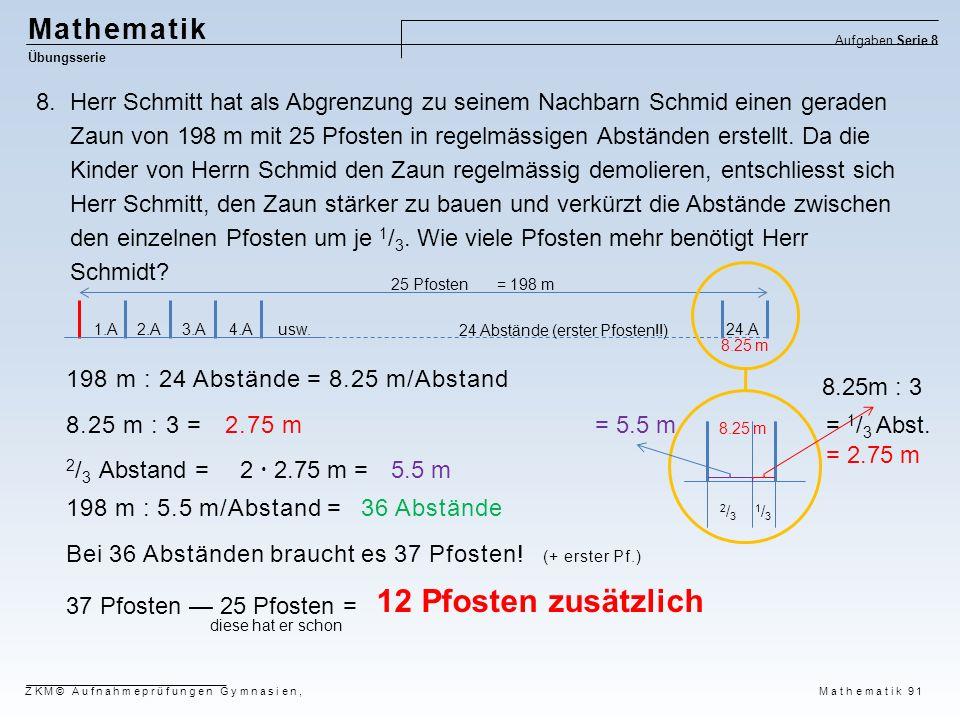 Mathematik Übungsserie Aufgaben Serie 8 ZKM© Aufnahmeprüfungen Gymnasien, Mathematik 91 8.Herr Schmitt hat als Abgrenzung zu seinem Nachbarn Schmid ei