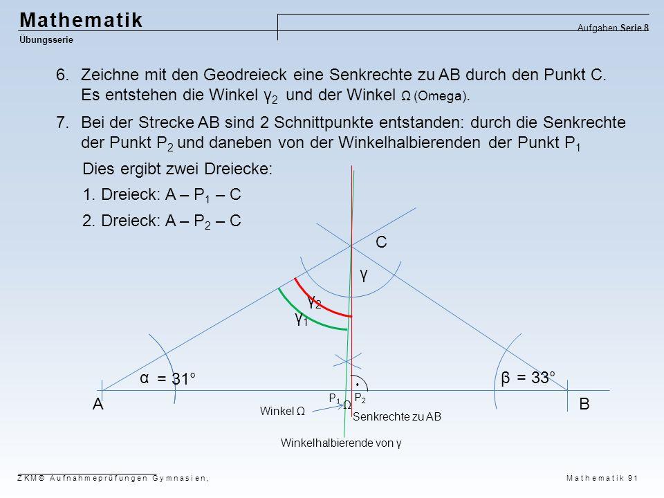 AB C αβ γ γ2γ2 γ1γ1 P2P2 P1P1  = 31° = 33° Winkelhalbierende von γ Senkrechte zu AB 6.Zeichne mit den Geodreieck eine Senkrechte zu AB durch den Punk