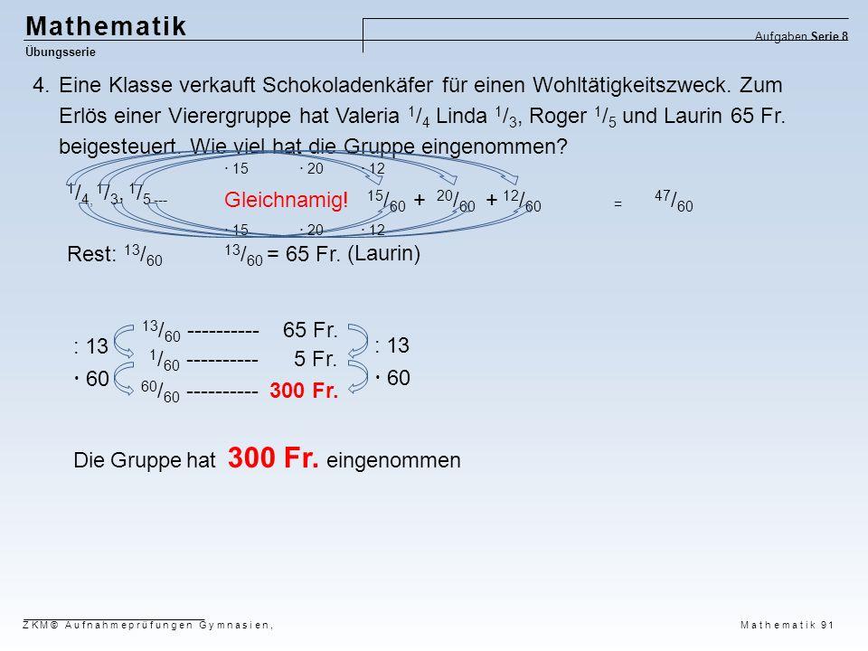 Mathematik Übungsserie Aufgaben Serie 8 ZKM© Aufnahmeprüfungen Gymnasien, Mathematik 91 4.Eine Klasse verkauft Schokoladenkäfer für einen Wohltätigkei