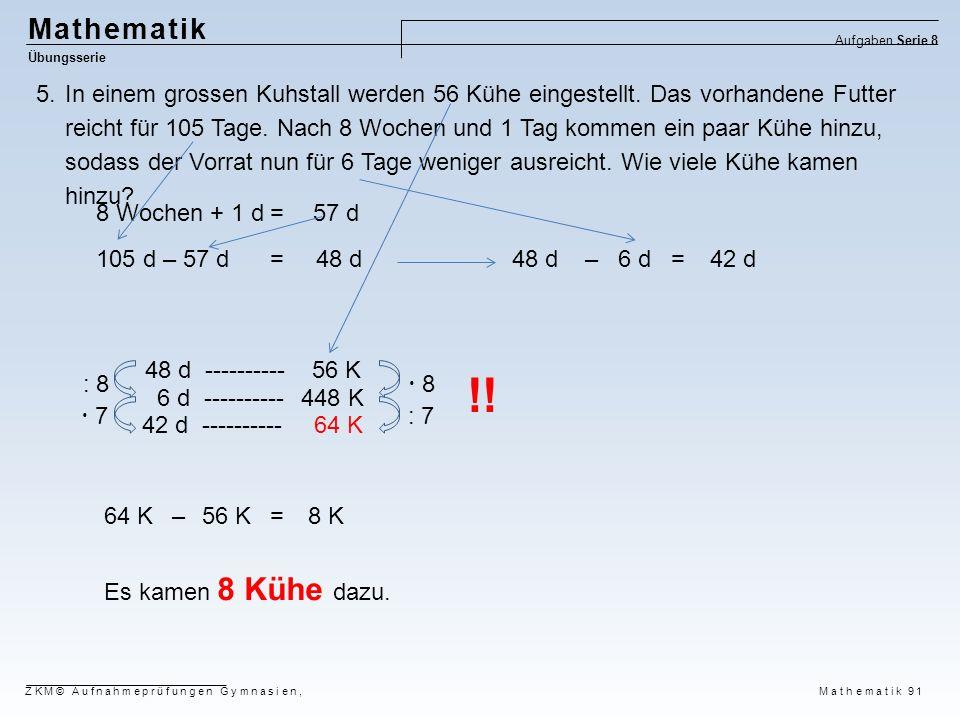 Mathematik Übungsserie Aufgaben Serie 8 ZKM© Aufnahmeprüfungen Gymnasien, Mathematik 91 5.In einem grossen Kuhstall werden 56 Kühe eingestellt. Das vo