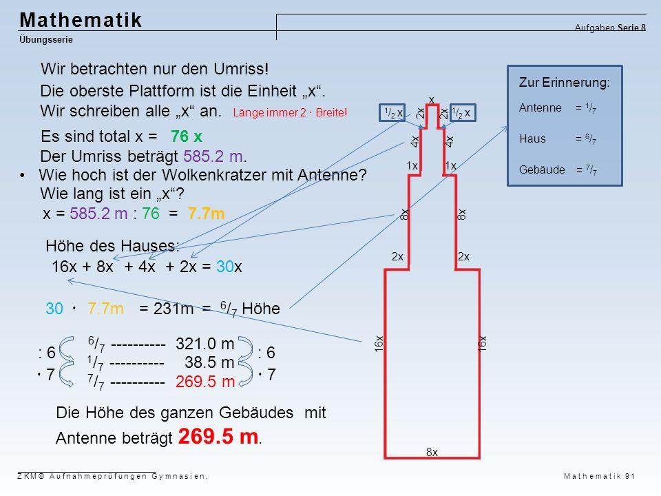 x 2x 1 / 2 x 4x 1x 8x 2x 16x 8x Es sind total x =76 x 585.2 m : 76 = 1 / 2 x 7.7mx = Höhe des Hauses: 16x+ 8x+ 4x+ 2x= 30x 30  7.7m= 231m= 6 / 7 Höhe