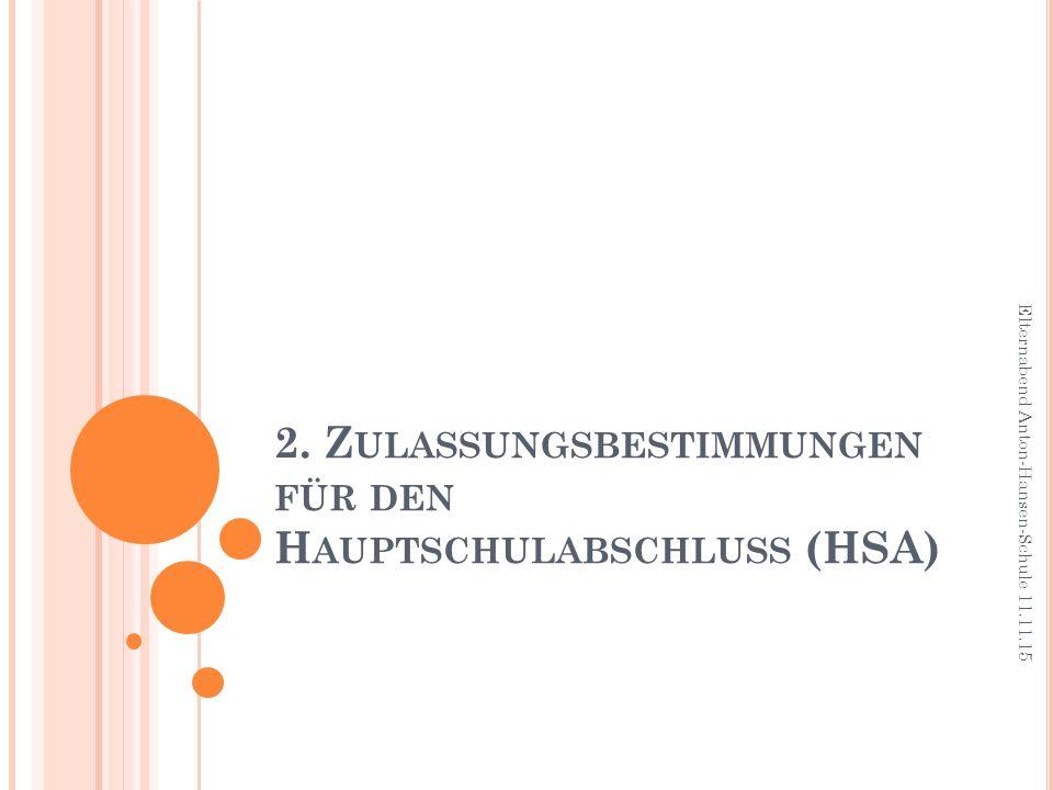 2. Z ULASSUNGSBESTIMMUNGEN FÜR DEN H AUPTSCHULABSCHLUSS (HSA) Elternabend Anton-Hansen-Schule 11.11.15