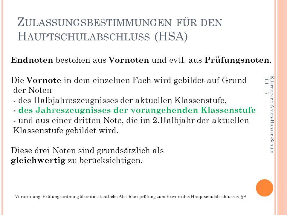 Z ULASSUNGSBESTIMMUNGEN FÜR DEN H AUPTSCHULABSCHLUSS (HSA) Elternabend Anton-Hansen-Schule 11.11.15 Endnoten bestehen aus Vornoten und evtl. aus Prüfu