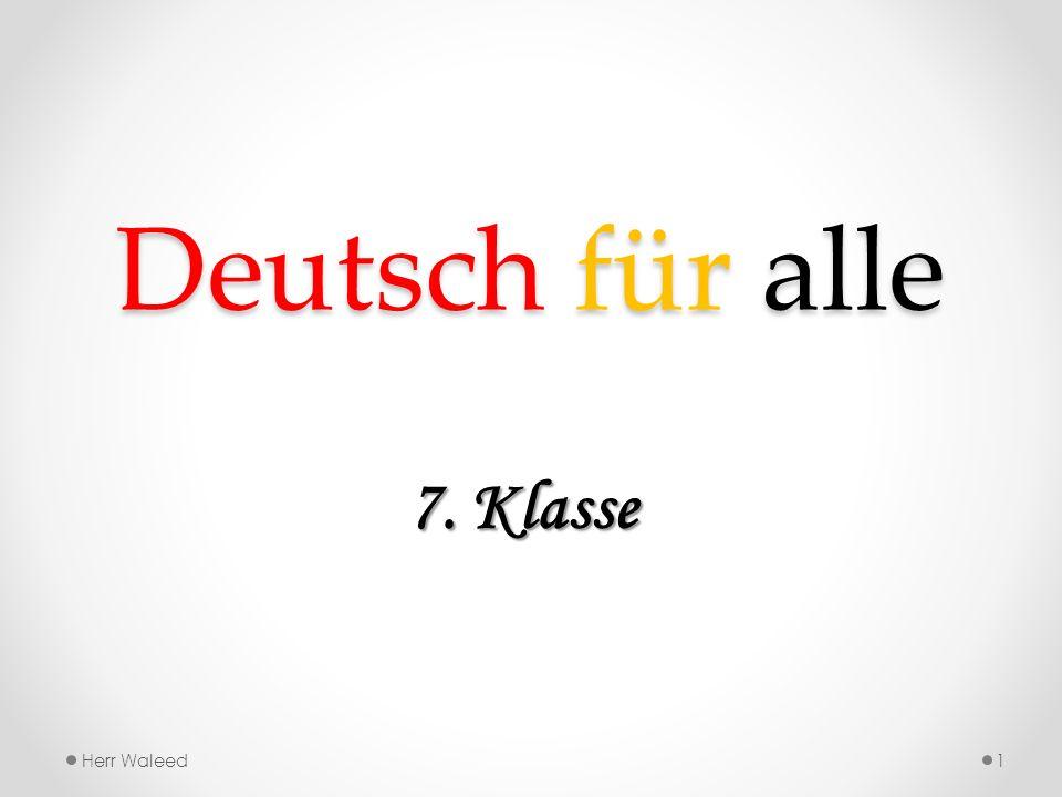 Deutsch für alle 7. Klasse Herr Waleed1