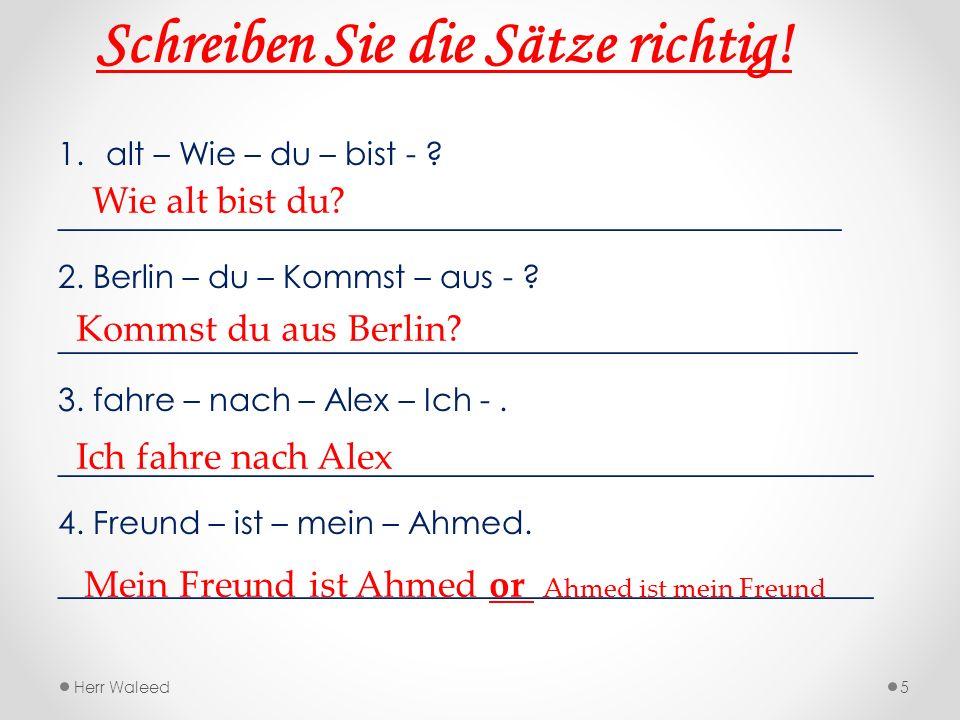 Schreiben Sie die Sätze richtig! 1.alt – Wie – du – bist - ? _________________________________________________ 2. Berlin – du – Kommst – aus - ? _____