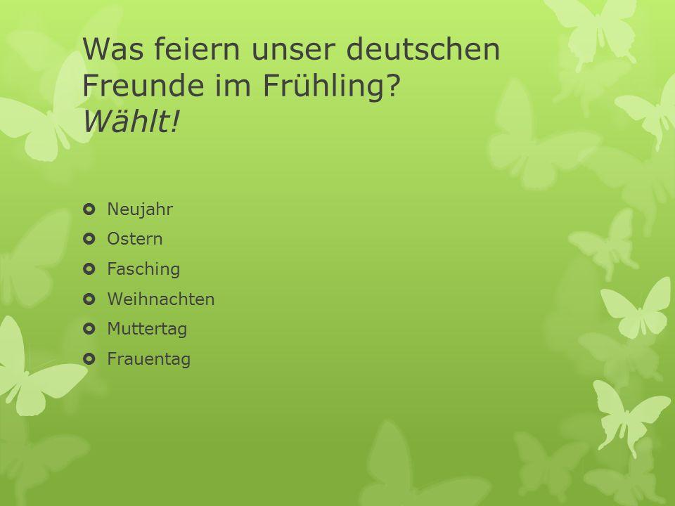 Was feiern unser deutschen Freunde im Frühling.Wählt.