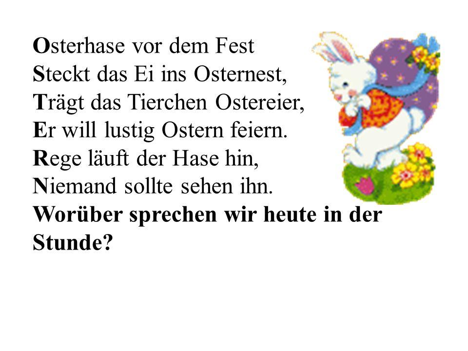 Osterhase vor dem Fest Steckt das Ei ins Osternest, Trägt das Tierchen Ostereier, Er will lustig Ostern feiern.