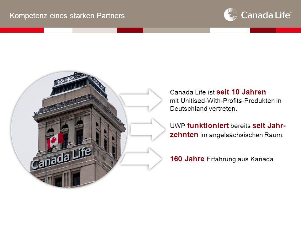 Kompetenz eines starken Partners Canada Life ist seit 10 Jahren mit Unitised-With-Profits-Produkten in Deutschland vertreten.