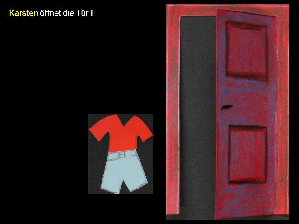 Karsten öffnet die Tür !