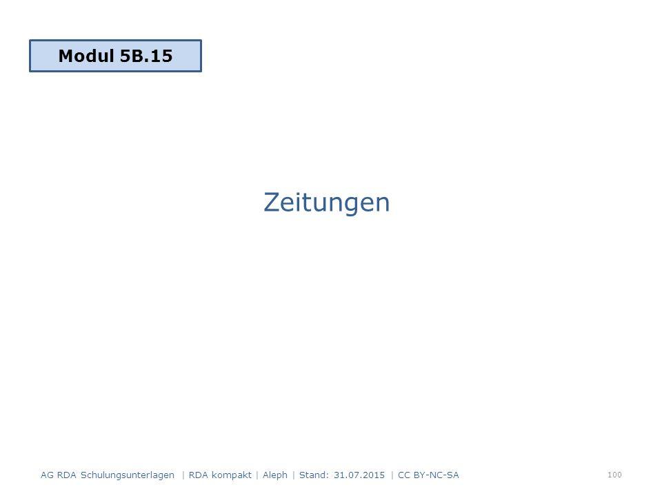 Zeitungen 100 Modul 5B.15 AG RDA Schulungsunterlagen | RDA kompakt | Aleph | Stand: 31.07.2015 | CC BY-NC-SA