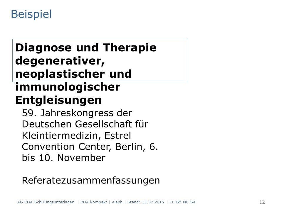 Beispiel AG RDA Schulungsunterlagen | RDA kompakt | Aleph | Stand: 31.07.2015 | CC BY-NC-SA Diagnose und Therapie degenerativer, neoplastischer und im
