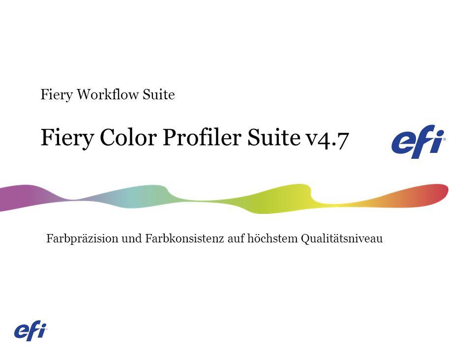 Fiery Color Profiler Suite v4.7 Fiery Workflow Suite Farbpräzision und Farbkonsistenz auf höchstem Qualitätsniveau