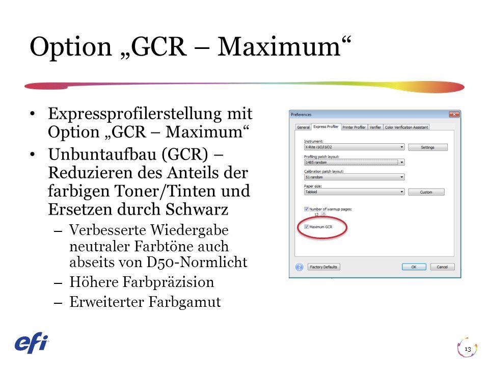"""Option """"GCR – Maximum 13 Expressprofilerstellung mit Option """"GCR – Maximum Unbuntaufbau (GCR) – Reduzieren des Anteils der farbigen Toner/Tinten und Ersetzen durch Schwarz – Verbesserte Wiedergabe neutraler Farbtöne auch abseits von D50-Normlicht – Höhere Farbpräzision – Erweiterter Farbgamut"""