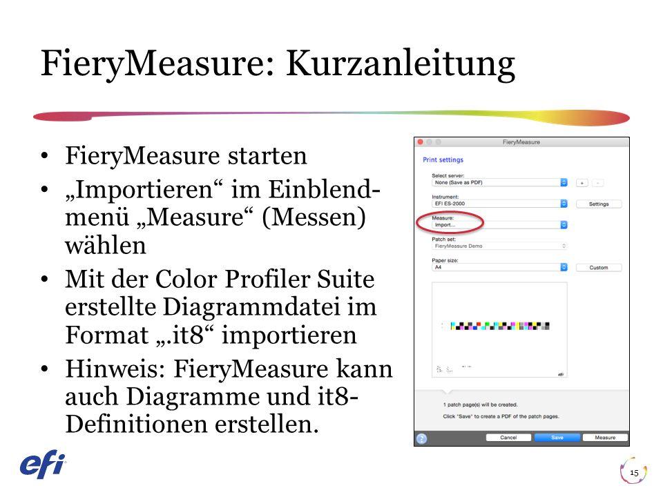 """FieryMeasure: Kurzanleitung 15 FieryMeasure starten """"Importieren im Einblend menü """"Measure (Messen) wählen Mit der Color Profiler Suite erstellte Diagrammdatei im Format """".it8 importieren Hinweis: FieryMeasure kann auch Diagramme und it8- Definitionen erstellen."""