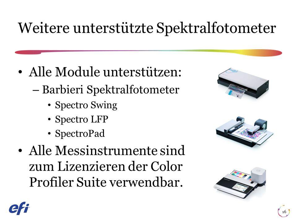 Weitere unterstützte Spektralfotometer 16 Alle Module unterstützen: – Barbieri Spektralfotometer Spectro Swing Spectro LFP SpectroPad Alle Messinstrumente sind zum Lizenzieren der Color Profiler Suite verwendbar.