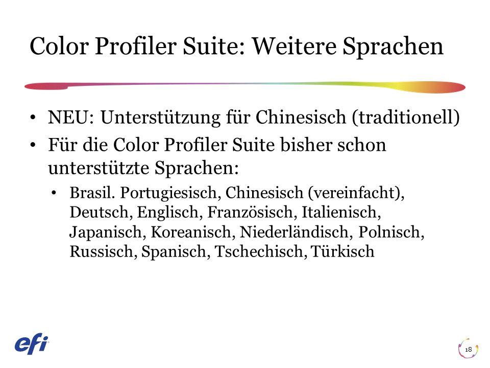Color Profiler Suite: Weitere Sprachen 18 NEU: Unterstützung für Chinesisch (traditionell) Für die Color Profiler Suite bisher schon unterstützte Sprachen: Brasil.