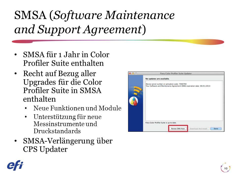 SMSA (Software Maintenance and Support Agreement) 19 SMSA für 1 Jahr in Color Profiler Suite enthalten Recht auf Bezug aller Upgrades für die Color Profiler Suite in SMSA enthalten Neue Funktionen und Module Unterstützung für neue Messinstrumente und Druckstandards SMSA-Verlängerung über CPS Updater