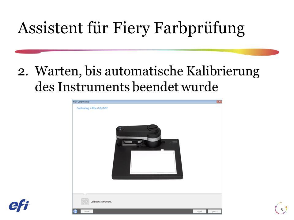 Assistent für Fiery Farbprüfung 9 2.Warten, bis automatische Kalibrierung des Instruments beendet wurde