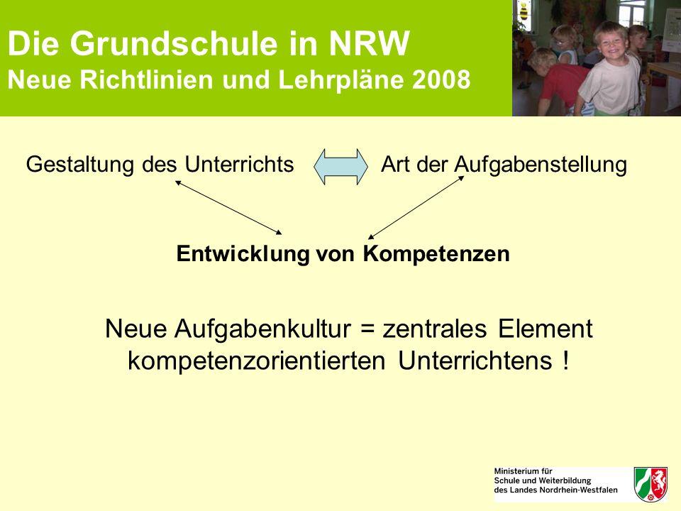Die Grundschule in NRW Neue Richtlinien und Lehrpläne 2008 Gestaltung des Unterrichts Art der Aufgabenstellung Entwicklung von Kompetenzen Neue Aufgab