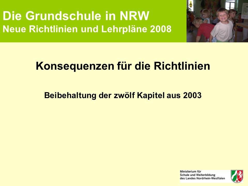 Die Grundschule in NRW Neue Richtlinien und Lehrpläne 2008 Konsequenzen für die Richtlinien Beibehaltung der zwölf Kapitel aus 2003