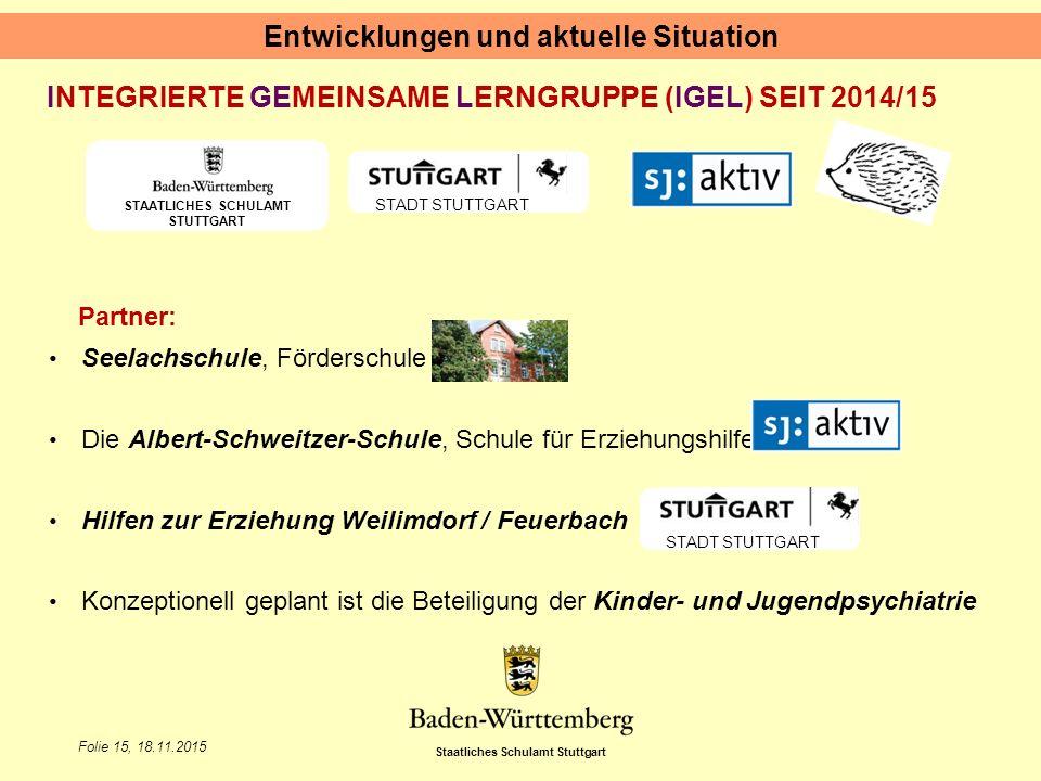 Staatliches Schulamt Stuttgart Folie 15, 18.11.2015 Partner: Seelachschule, Förderschule Die Albert-Schweitzer-Schule, Schule für Erziehungshilfe Hilf