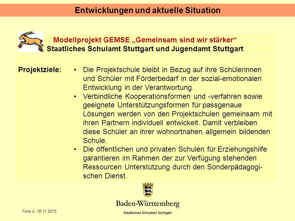 """Staatliches Schulamt Stuttgart Folie 4, 18.11.2015 Entwicklungen und aktuelle Situation Modellprojekt GEMSE """"Gemeinsam sind wir stärker"""" Staatliches S"""