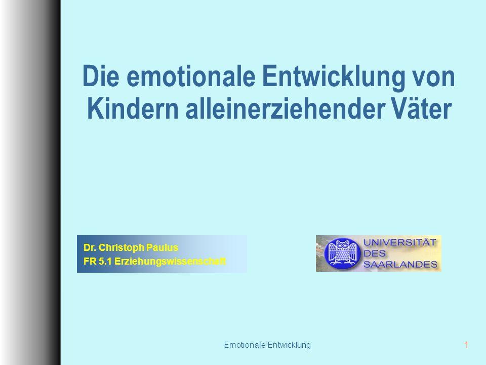 Emotionale Entwicklung 1 Die emotionale Entwicklung von Kindern alleinerziehender Väter Dr. Christoph Paulus FR 5.1 Erziehungswissenschaft