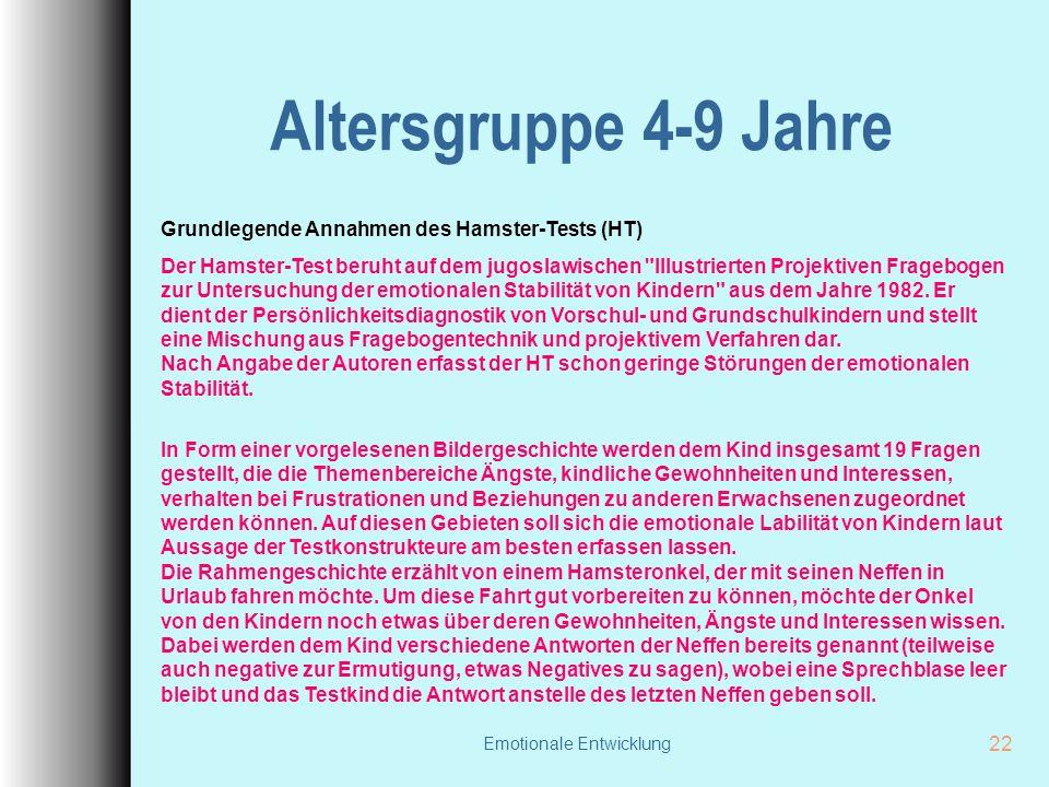 Emotionale Entwicklung 22 Altersgruppe 4-9 Jahre Grundlegende Annahmen des Hamster-Tests (HT) Der Hamster-Test beruht auf dem jugoslawischen