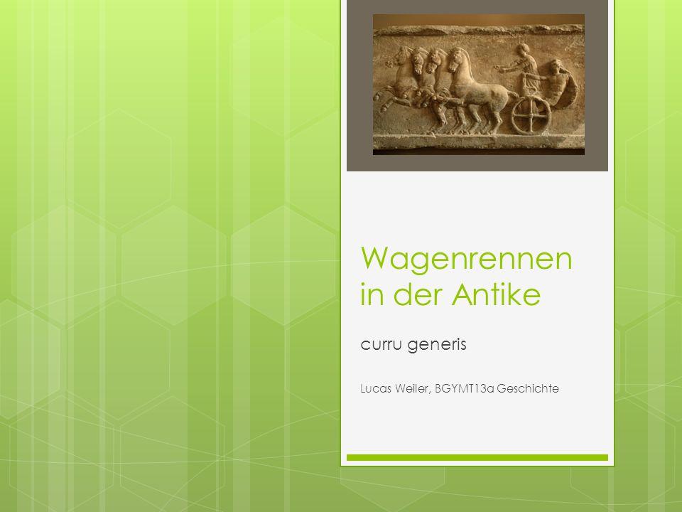 Wagenrennen in der Antike curru generis Lucas Weiler, BGYMT13a Geschichte
