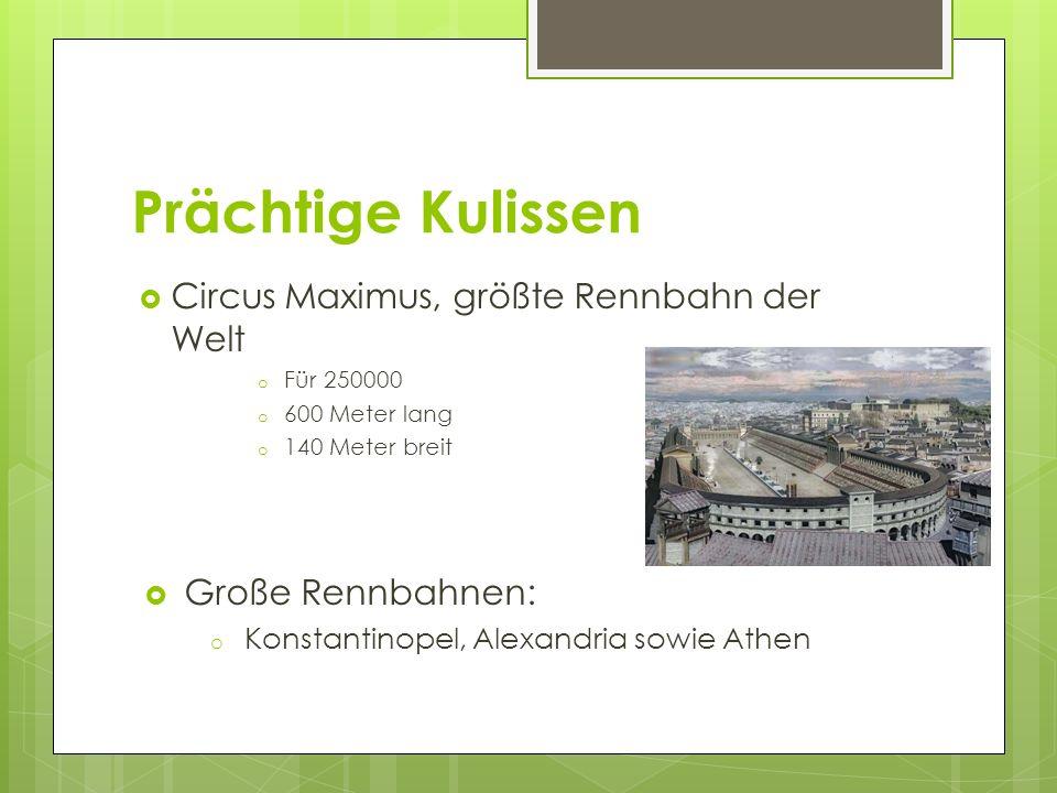 Prächtige Kulissen  Circus Maximus, größte Rennbahn der Welt o Für 250000 o 600 Meter lang o 140 Meter breit  Große Rennbahnen: o Konstantinopel, Al