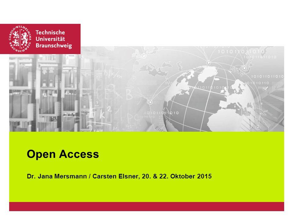 Platzhalter für Bild, Bild auf Titelfolie hinter das Logo einsetzen Dr. Jana Mersmann / Carsten Elsner, 20. & 22. Oktober 2015 Open Access