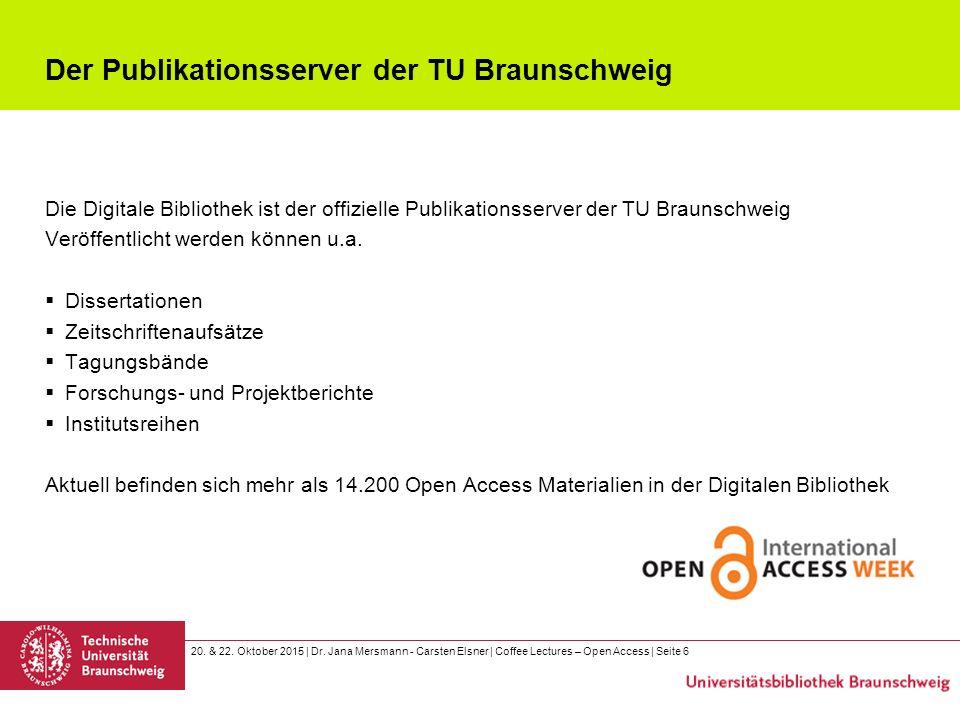 20. & 22. Oktober 2015 | Dr. Jana Mersmann - Carsten Elsner | Coffee Lectures – Open Access | Seite 6 Der Publikationsserver der TU Braunschweig Die D